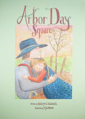 Arbor Day Square By Galbraith, Kathryn O./ Moore, Cyd (ILT)